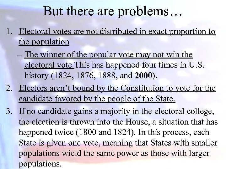But there are problems… 1. Electoral votes are not distributed in exact proportion to