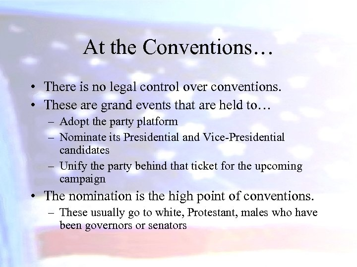 At the Conventions… • There is no legal control over conventions. • These are