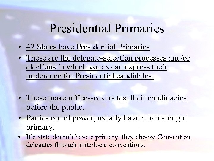 Presidential Primaries • 42 States have Presidential Primaries • These are the delegate-selection processes