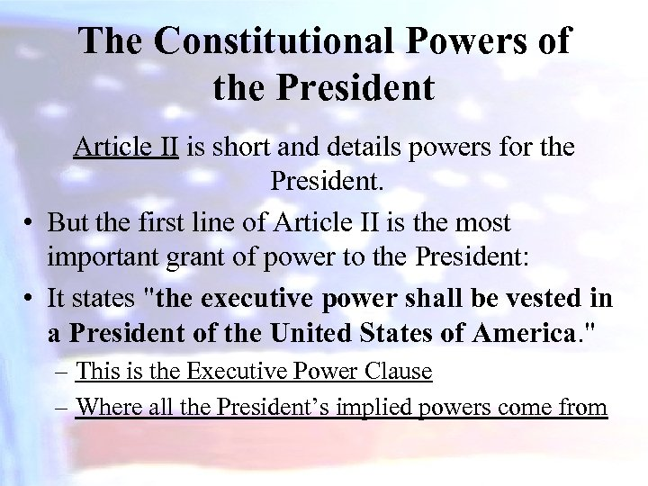 The Constitutional Powers of the President Article II is short and details powers for