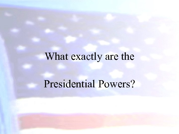 What exactly are the Presidential Powers?