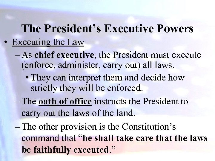 The President's Executive Powers • Executing the Law – As chief executive, the President