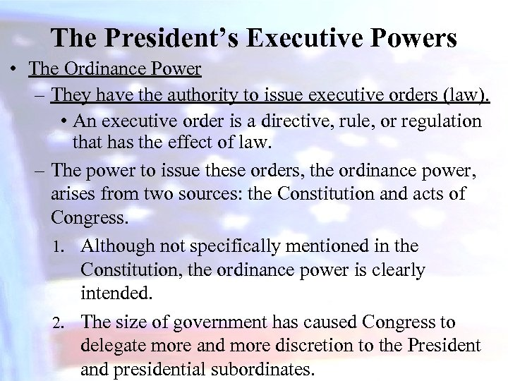 The President's Executive Powers • The Ordinance Power – They have the authority to