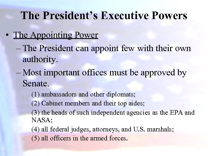 The President's Executive Powers • The Appointing Power – The President can appoint few