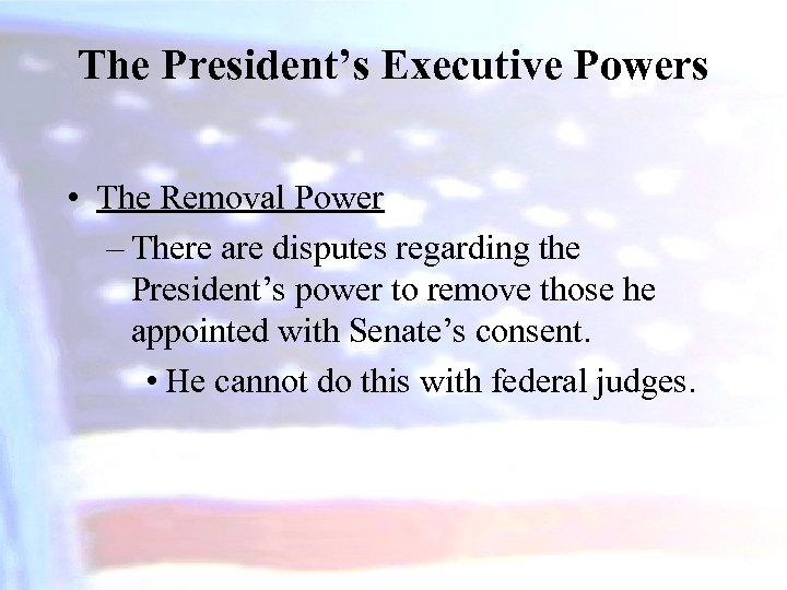 The President's Executive Powers • The Removal Power – There are disputes regarding the