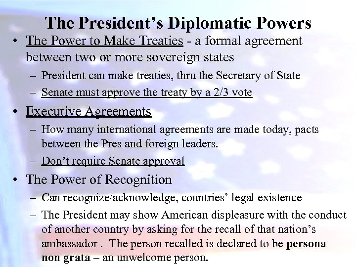 The President's Diplomatic Powers • The Power to Make Treaties - a formal agreement