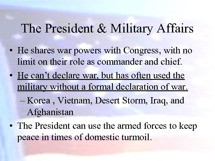 The President & Military Affairs • He shares war powers with Congress, with no