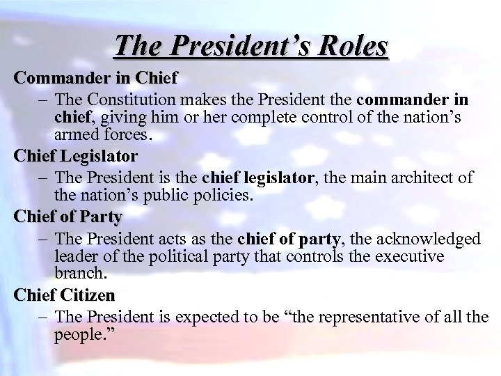 The President's Roles Commander in Chief – The Constitution makes the President the commander