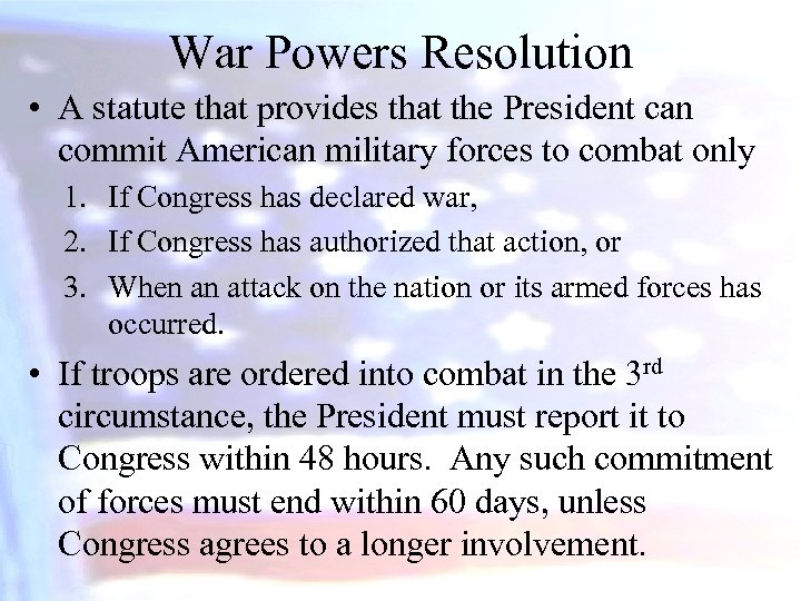 War Powers Resolution • A statute that provides that the President can commit American