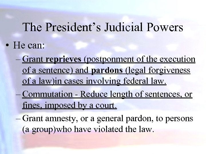 The President's Judicial Powers • He can: – Grant reprieves (postponment of the execution