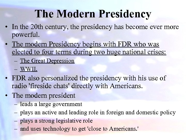 The Modern Presidency • In the 20 th century, the presidency has become ever