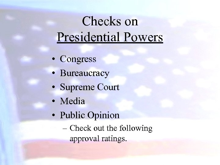 Checks on Presidential Powers • • • Congress Bureaucracy Supreme Court Media Public Opinion