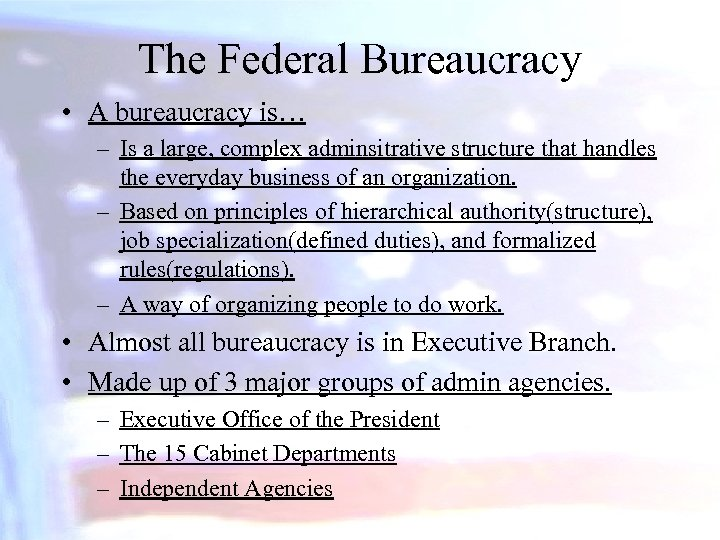 The Federal Bureaucracy • A bureaucracy is… – Is a large, complex adminsitrative structure