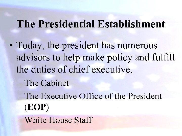The Presidential Establishment • Today, the president has numerous advisors to help make policy