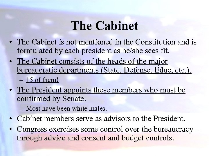The Cabinet • The Cabinet is not mentioned in the Constitution and is formulated
