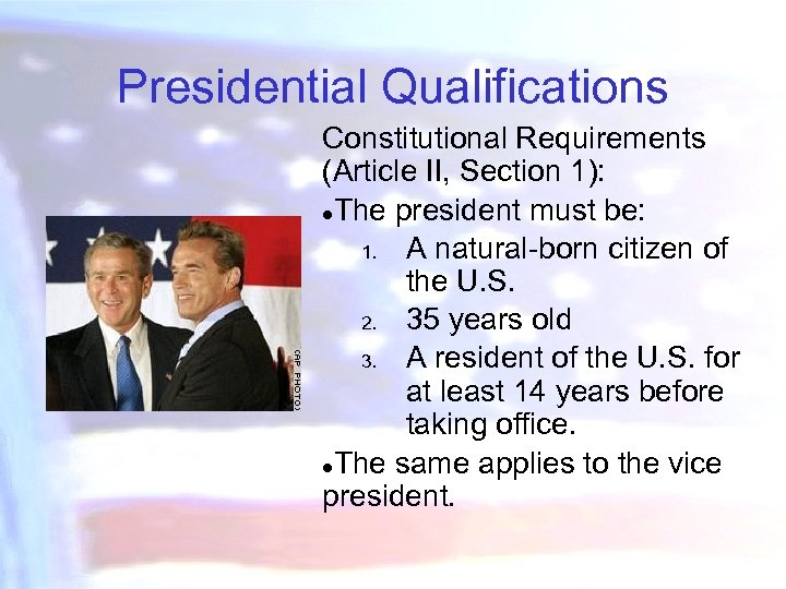 Presidential Qualifications Constitutional Requirements (Article II, Section 1): ●The president must be: 1. A