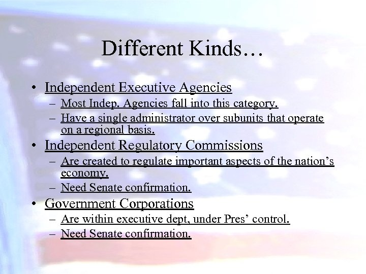 Different Kinds… • Independent Executive Agencies – Most Indep. Agencies fall into this category.