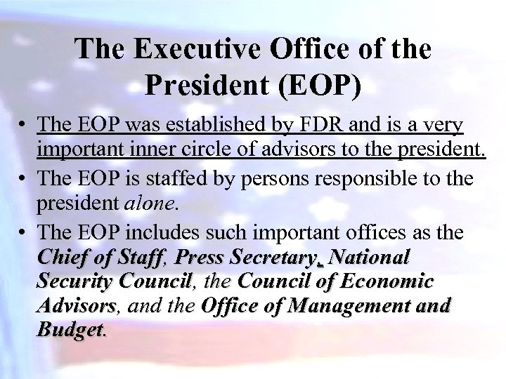 The Executive Office of the President (EOP) • The EOP was established by FDR