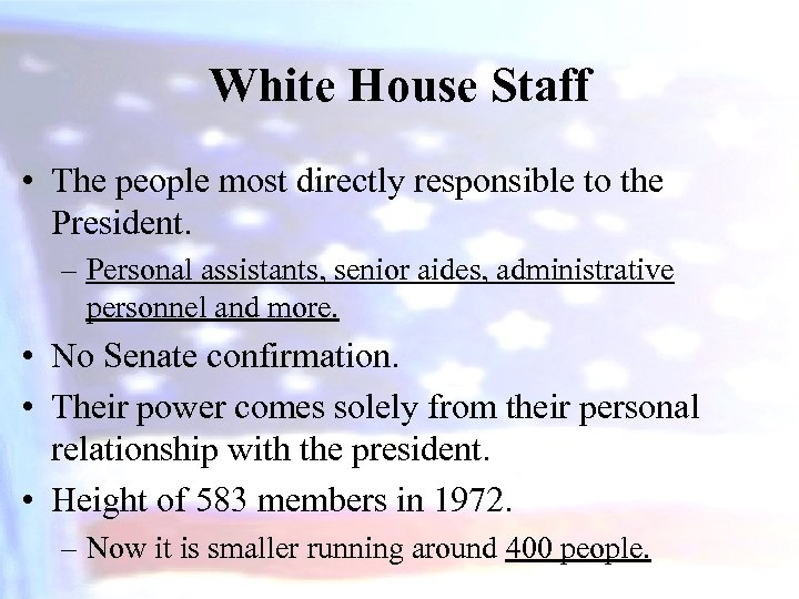 White House Staff • The people most directly responsible to the President. – Personal