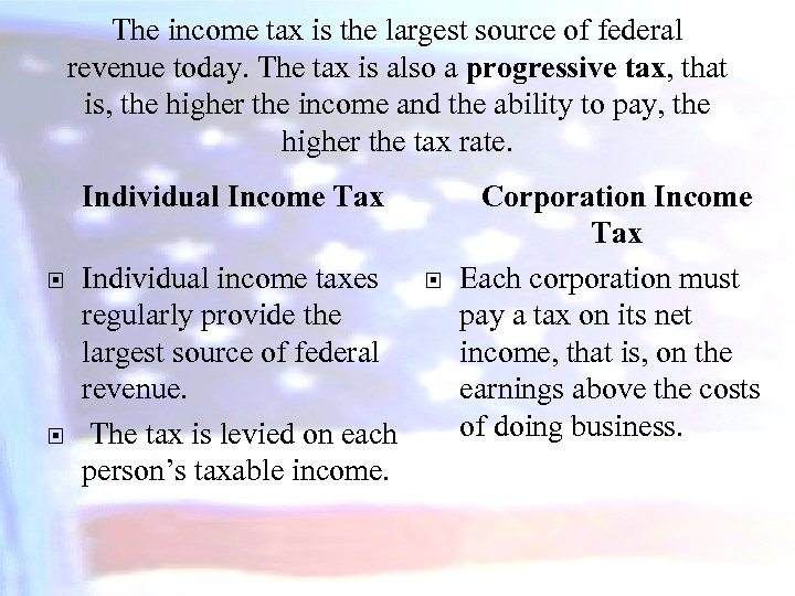 The income tax is the largest source of federal revenue today. The tax is
