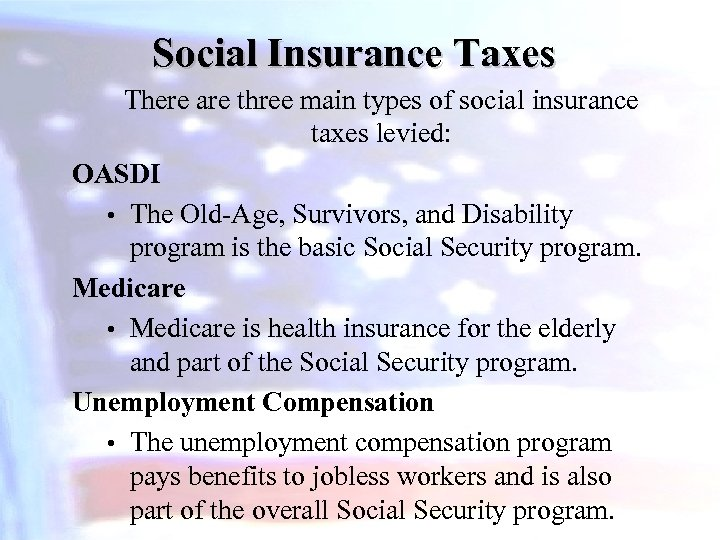 Social Insurance Taxes There are three main types of social insurance taxes levied: OASDI