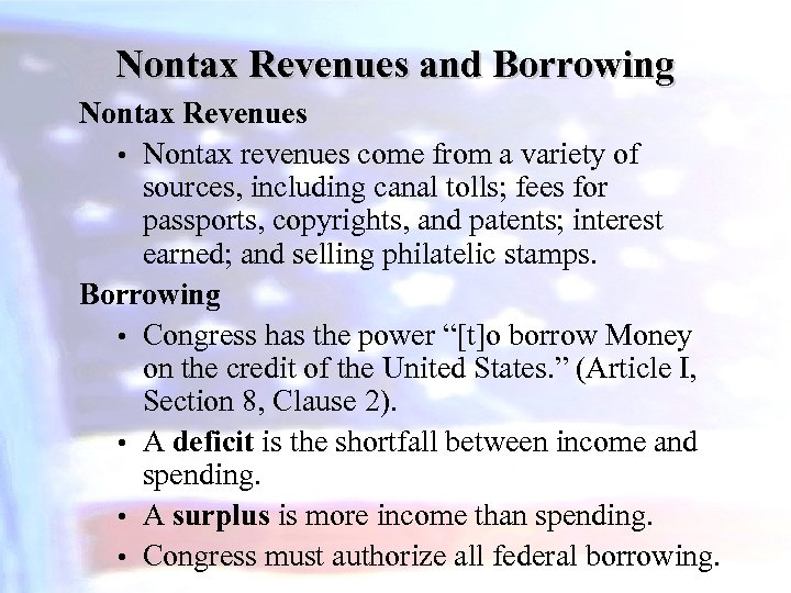 Nontax Revenues and Borrowing Nontax Revenues • Nontax revenues come from a variety of