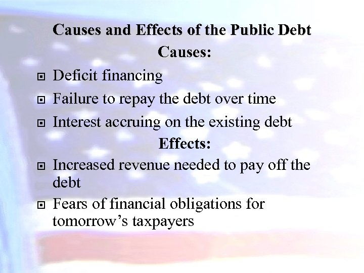 Causes and Effects of the Public Debt Causes: Deficit financing Failure to repay