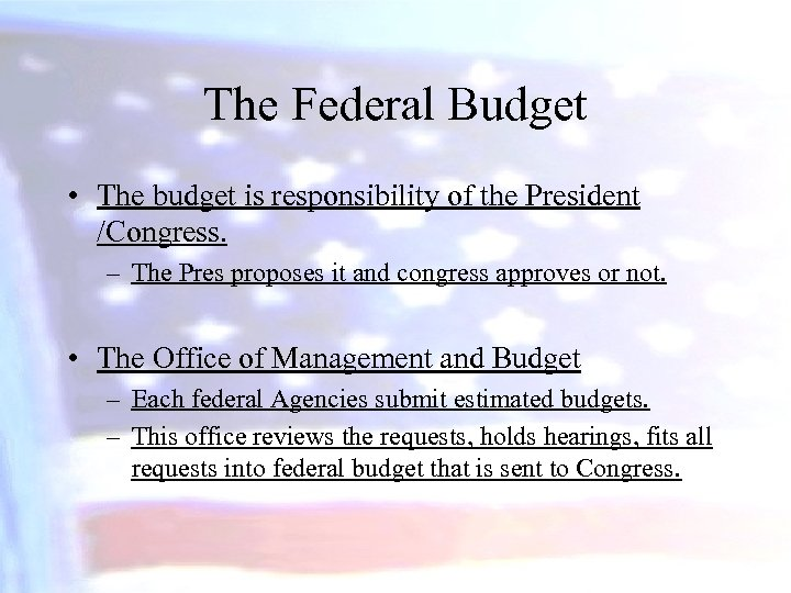 The Federal Budget • The budget is responsibility of the President /Congress. – The