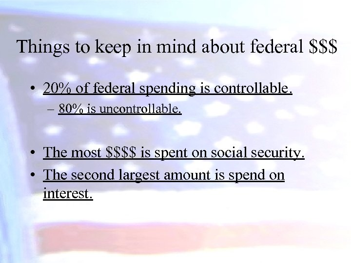 Things to keep in mind about federal $$$ • 20% of federal spending is