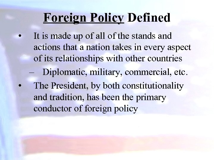 Foreign Policy Defined • It is made up of all of the stands and