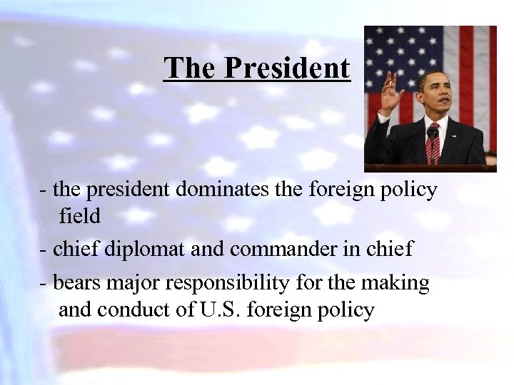 The President - the president dominates the foreign policy field - chief diplomat and