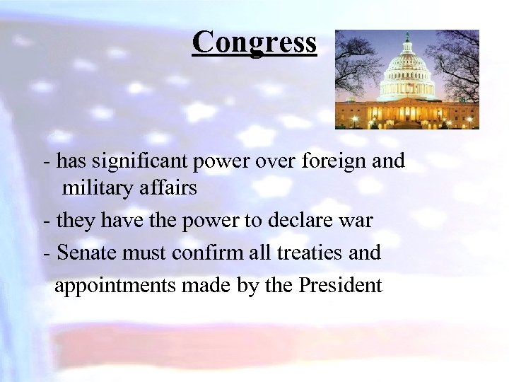 Congress - has significant power over foreign and military affairs - they have the