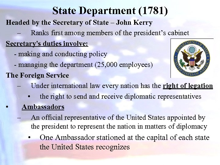 State Department (1781) Headed by the Secretary of State – John Kerry – Ranks