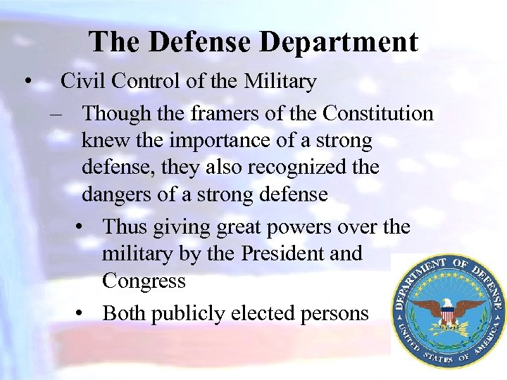 The Defense Department • Civil Control of the Military – Though the framers of