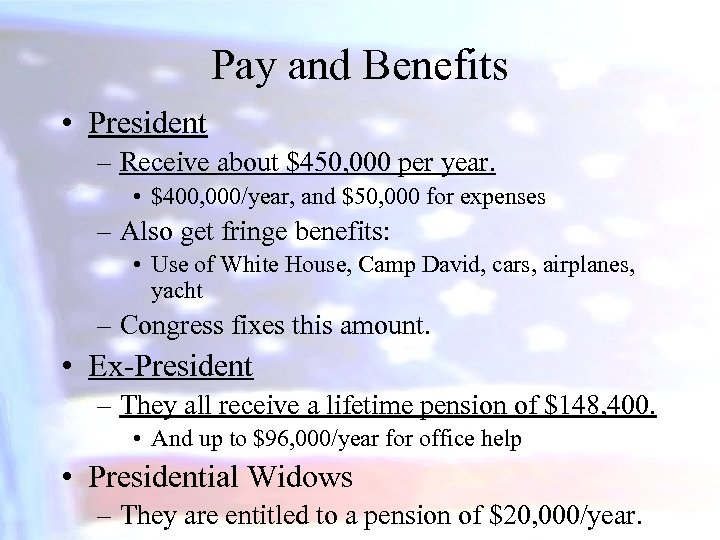Pay and Benefits • President – Receive about $450, 000 per year. • $400,