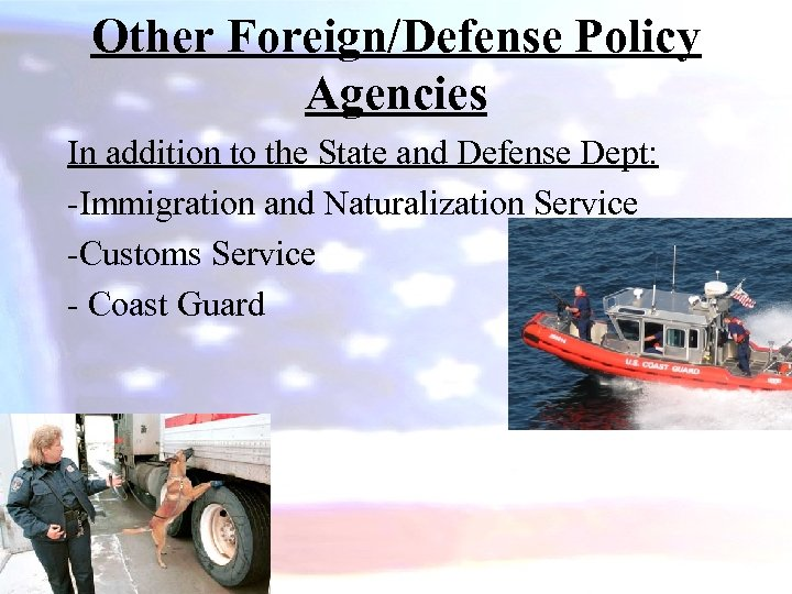 Other Foreign/Defense Policy Agencies In addition to the State and Defense Dept: -Immigration and
