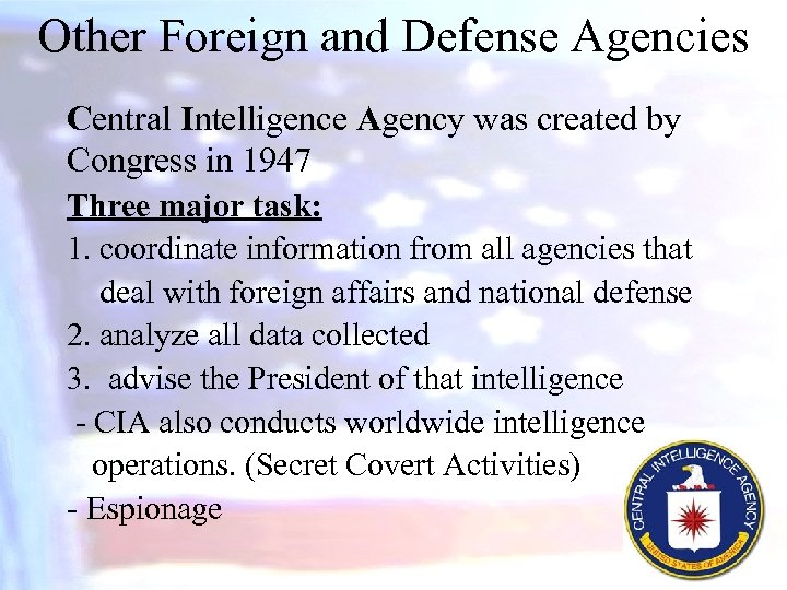 Other Foreign and Defense Agencies Central Intelligence Agency was created by Congress in 1947