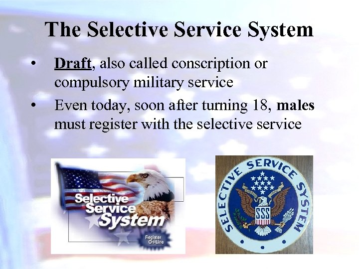 The Selective Service System • • Draft, also called conscription or compulsory military service