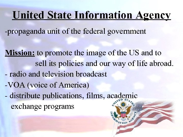 United State Information Agency -propaganda unit of the federal government Mission: to promote the