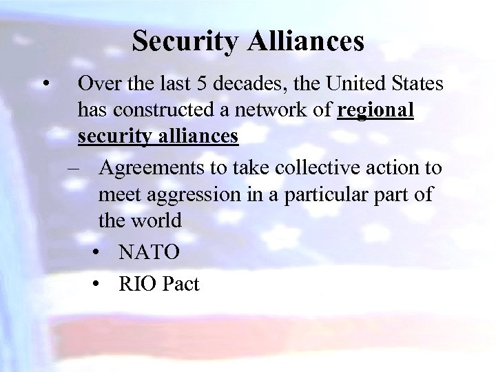 Security Alliances • Over the last 5 decades, the United States has constructed a