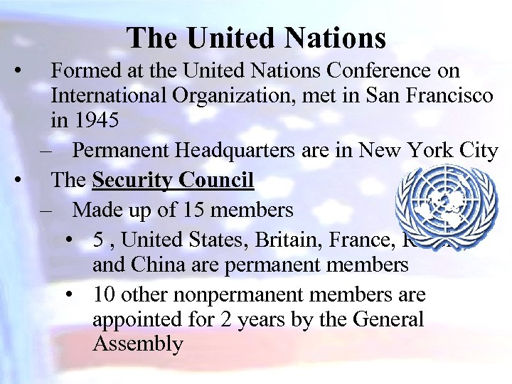 The United Nations • Formed at the United Nations Conference on International Organization, met