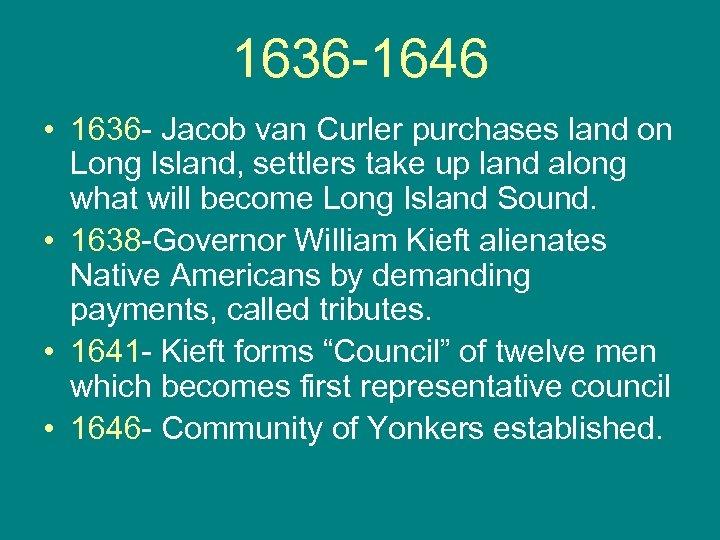 1636 -1646 • 1636 - Jacob van Curler purchases land on Long Island, settlers