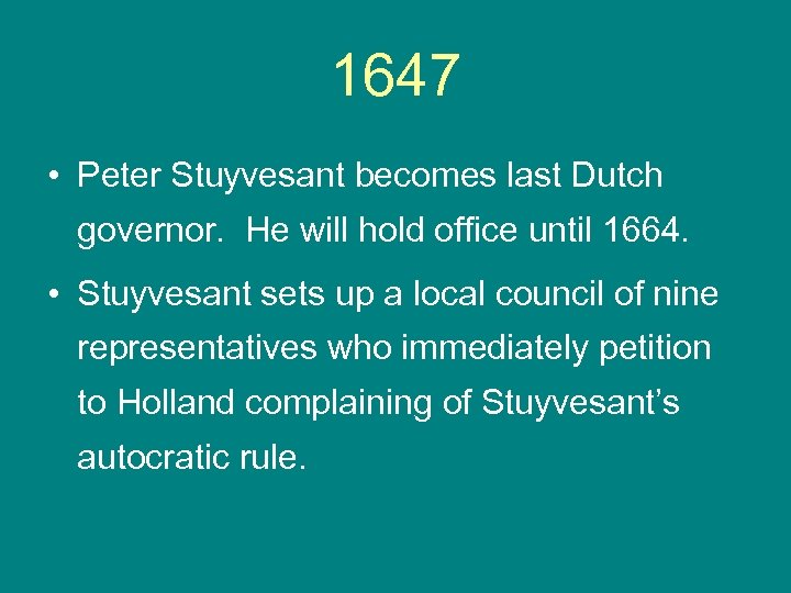1647 • Peter Stuyvesant becomes last Dutch governor. He will hold office until 1664.