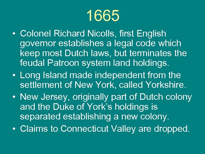 1665 • Colonel Richard Nicolls, first English governor establishes a legal code which keep