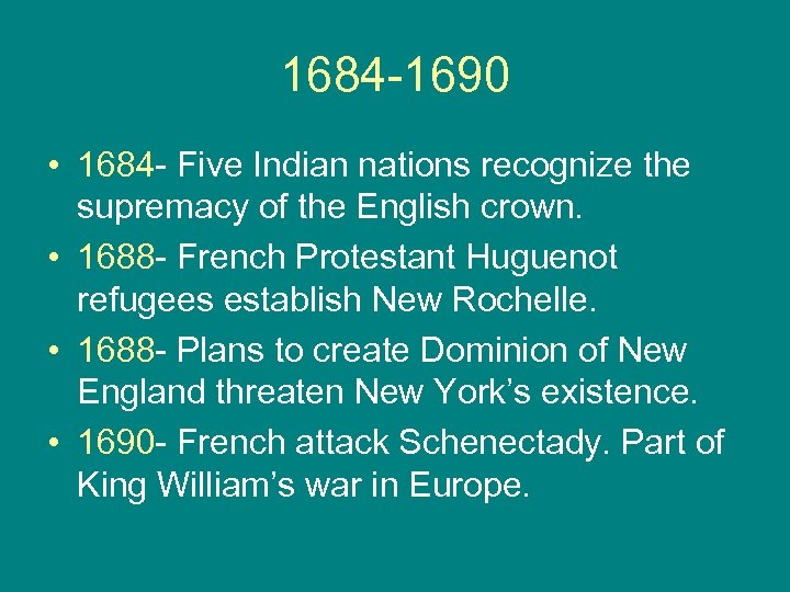 1684 -1690 • 1684 - Five Indian nations recognize the supremacy of the English