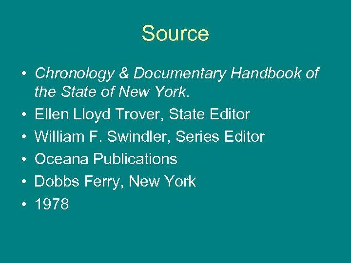 Source • Chronology & Documentary Handbook of the State of New York. • Ellen
