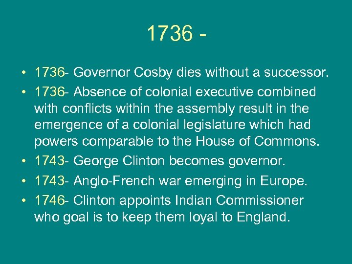 1736 • 1736 - Governor Cosby dies without a successor. • 1736 - Absence
