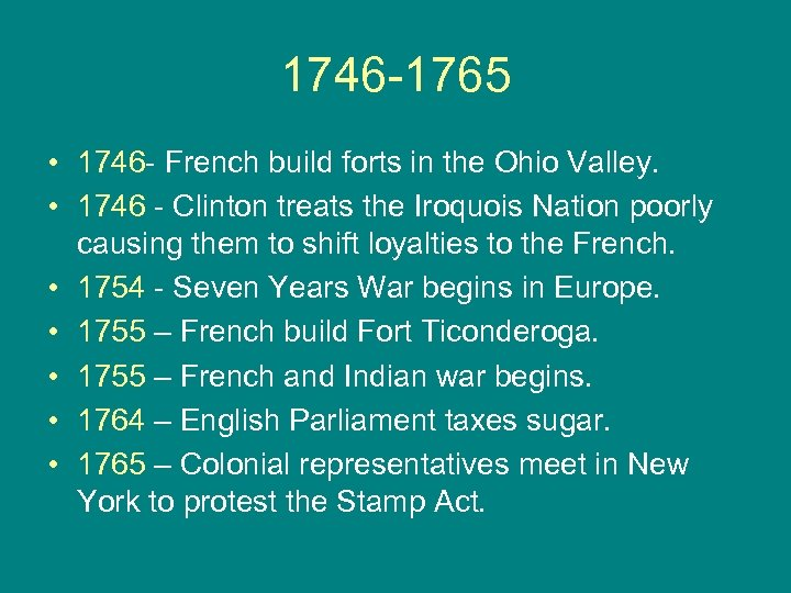 1746 -1765 • 1746 - French build forts in the Ohio Valley. • 1746