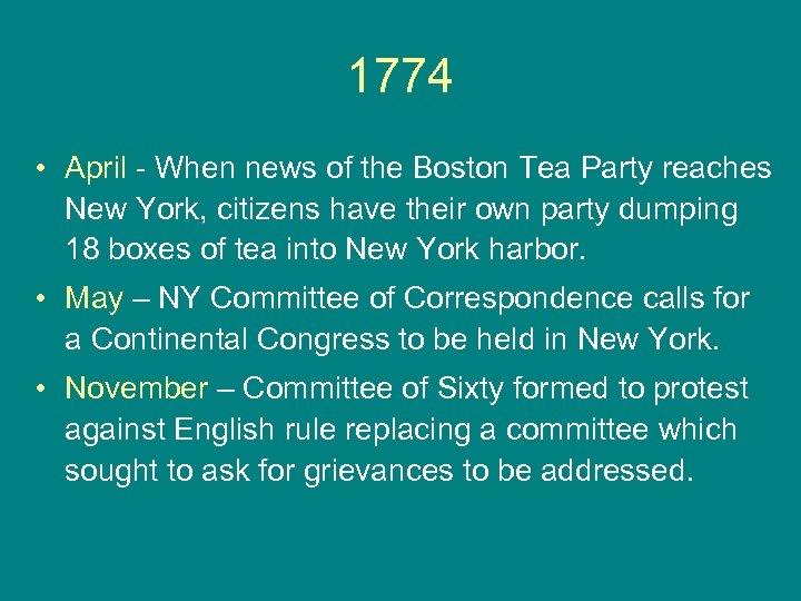 1774 • April - When news of the Boston Tea Party reaches New York,