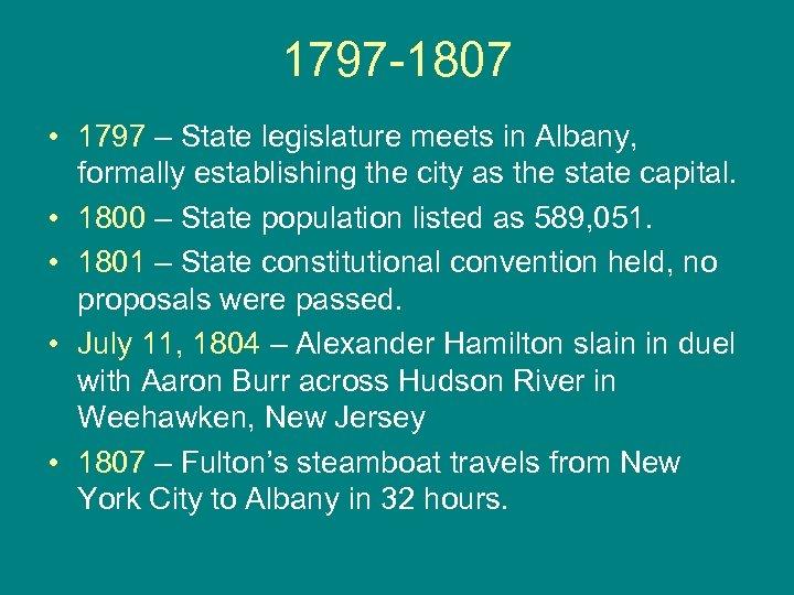 1797 -1807 • 1797 – State legislature meets in Albany, formally establishing the city